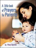 A Little Book Of Prayers For Parents