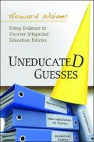 Uneducated Guesses: Using Evidence to Uncover Misguided Education Policies